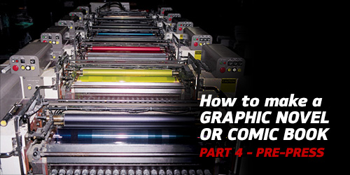 How to Make a Graphic Novel/Comic Book – Part 4 (Pre-Press)